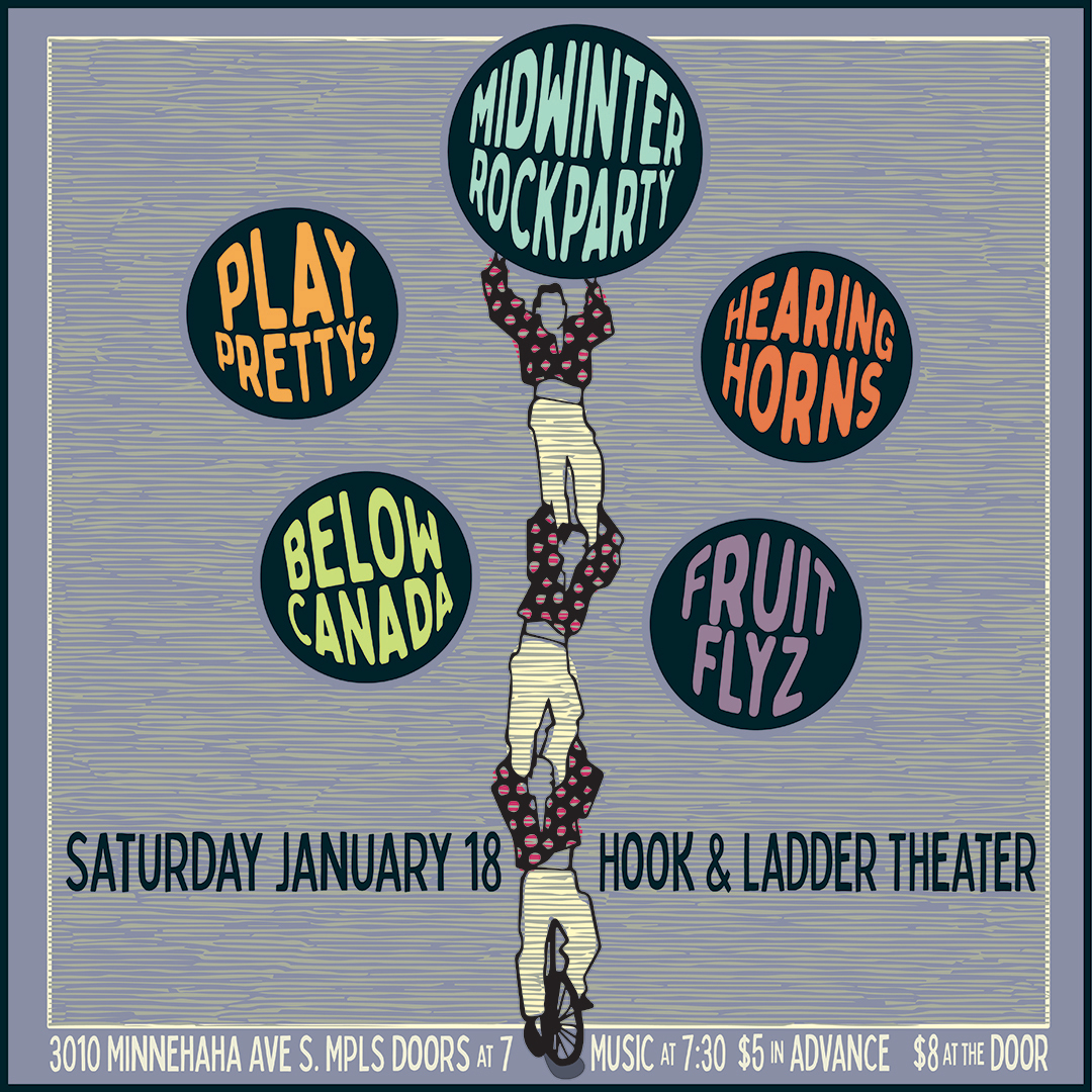 A Midwinter's Rock Party with Fruit Flyz , Below Canada, Hearing Horns, and Play Prettys on Saturday January 18 at The Hook and Ladder Mission Room