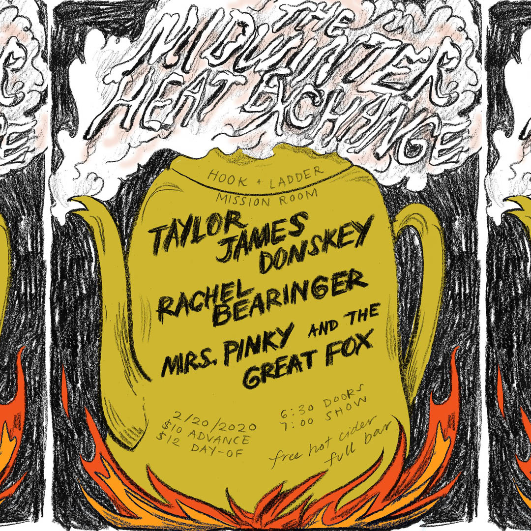 The Midwinter Heat Exchange - Taylor James Donskey with spe, Rachel Bearinger, and Mrs. Pinky & The Great Fox - Thursday, February 20 - The Hook and Ladder Theater