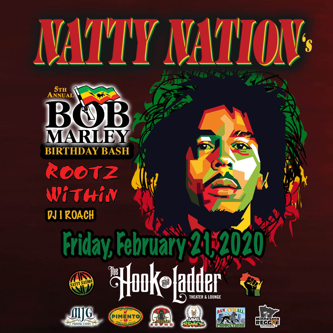 NATTY NATION's 5th Annual Bob Marley Birthday Bash withRoots Within, & DJ I Roach - Friday, February 21 - The Hook and Ladder Theater