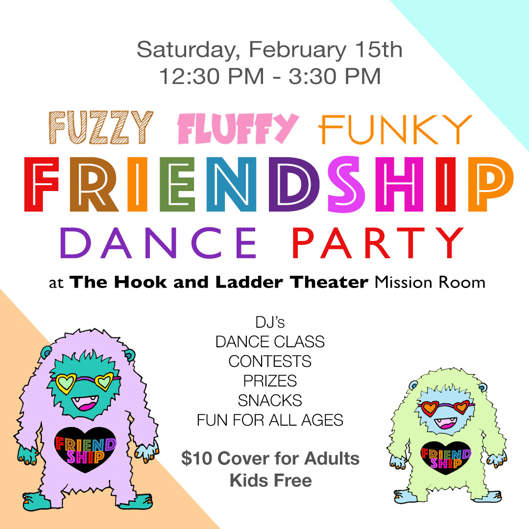 Fuzzy Fluffy Funky Friendship Dance Party - Saturday, February 15 at The Hook And Ladder Mission Room