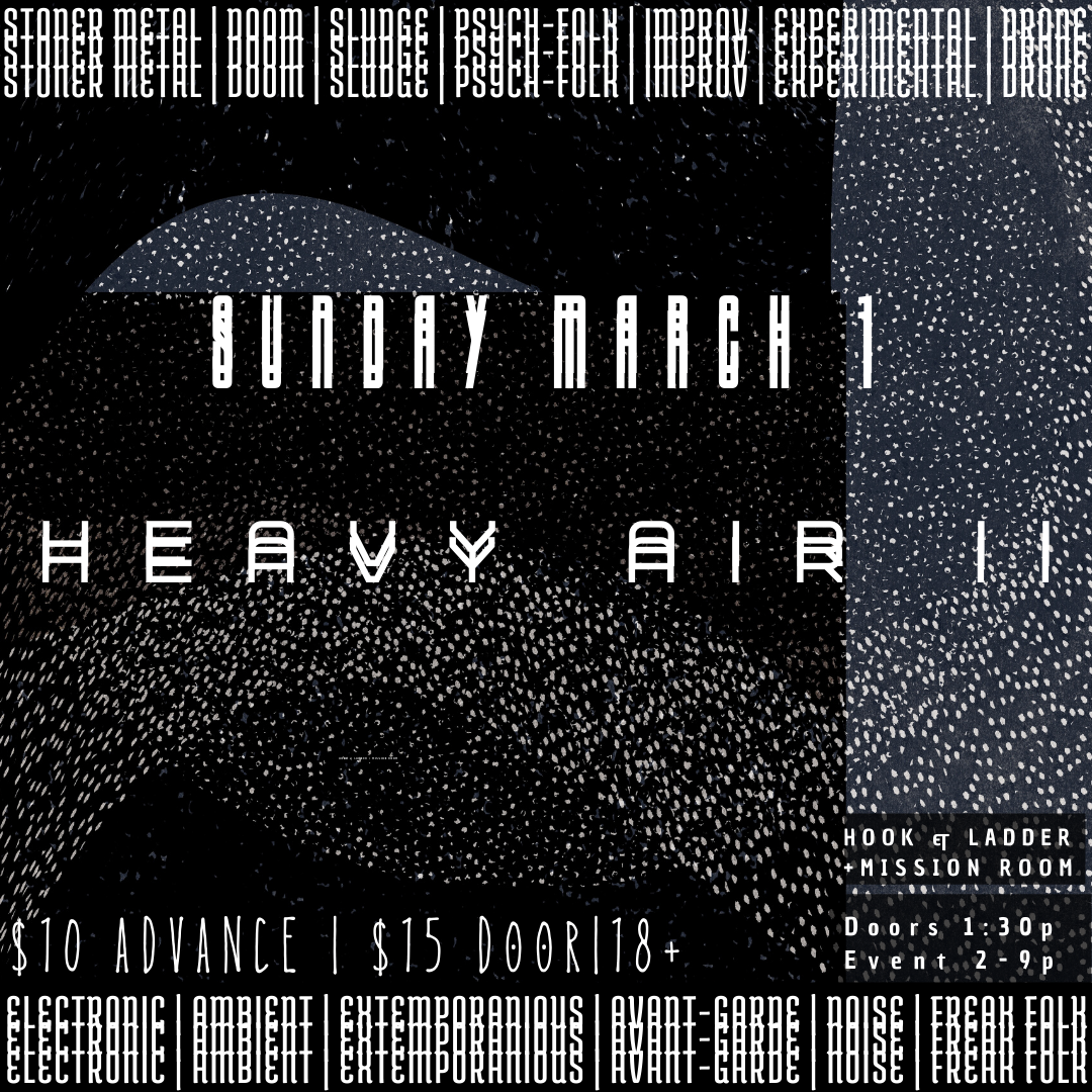 Heavy Air II on Sunday, March 1 at The Hook and Ladder Theater + Mission Room