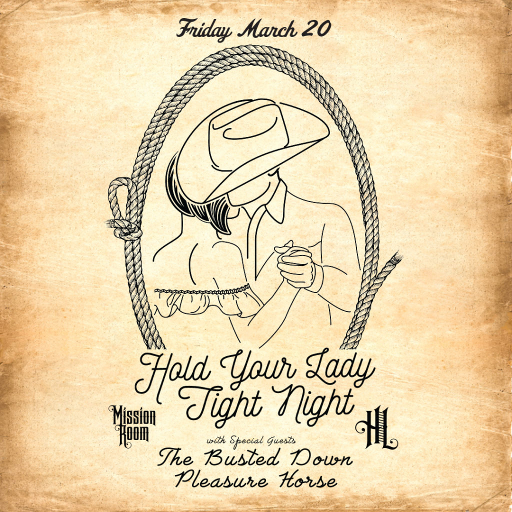 Hold Your Lady Tight Night with special guests The Busted Down and Pleasure Horse - Friday, March 20 at The Hook and Ladder Mission Room
