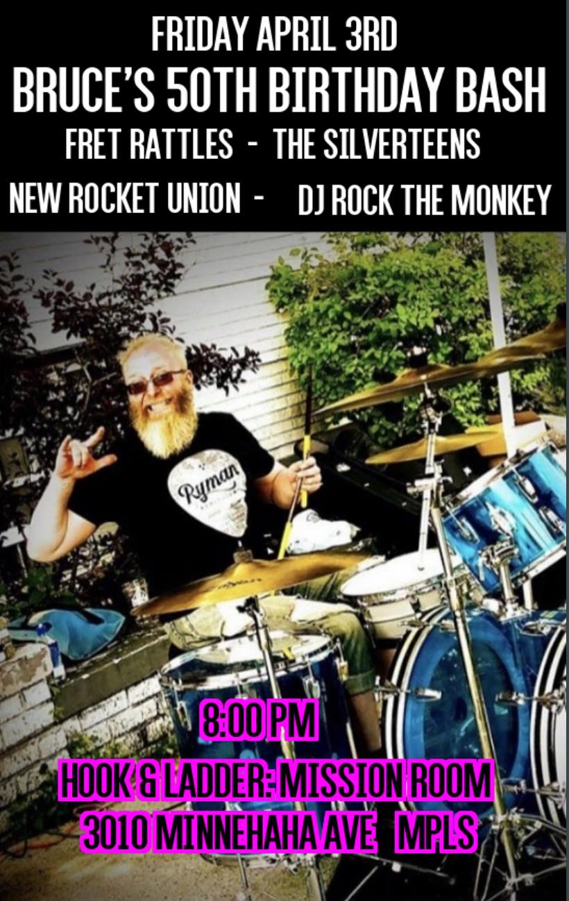 Bruce's 50th Birthday Bash featuring Fret Rattles, The Silverteens, New Rocket Union, and DJ Rock The Monkey - Friday, April 3 at The Hook and Ladder Mission Room