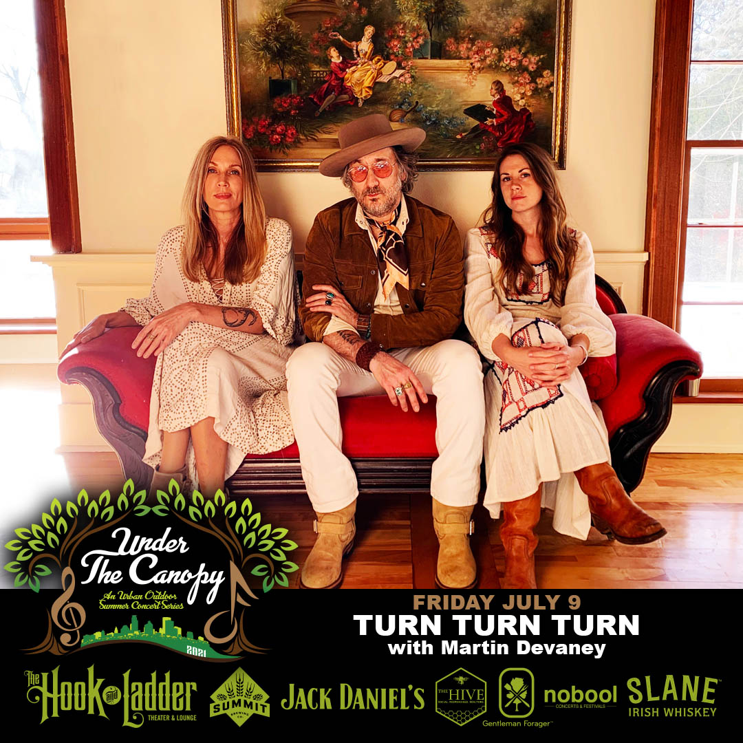 Turn Turn Turn - Under The Canopy at The Hook and Ladder Theater - Friday, July 9