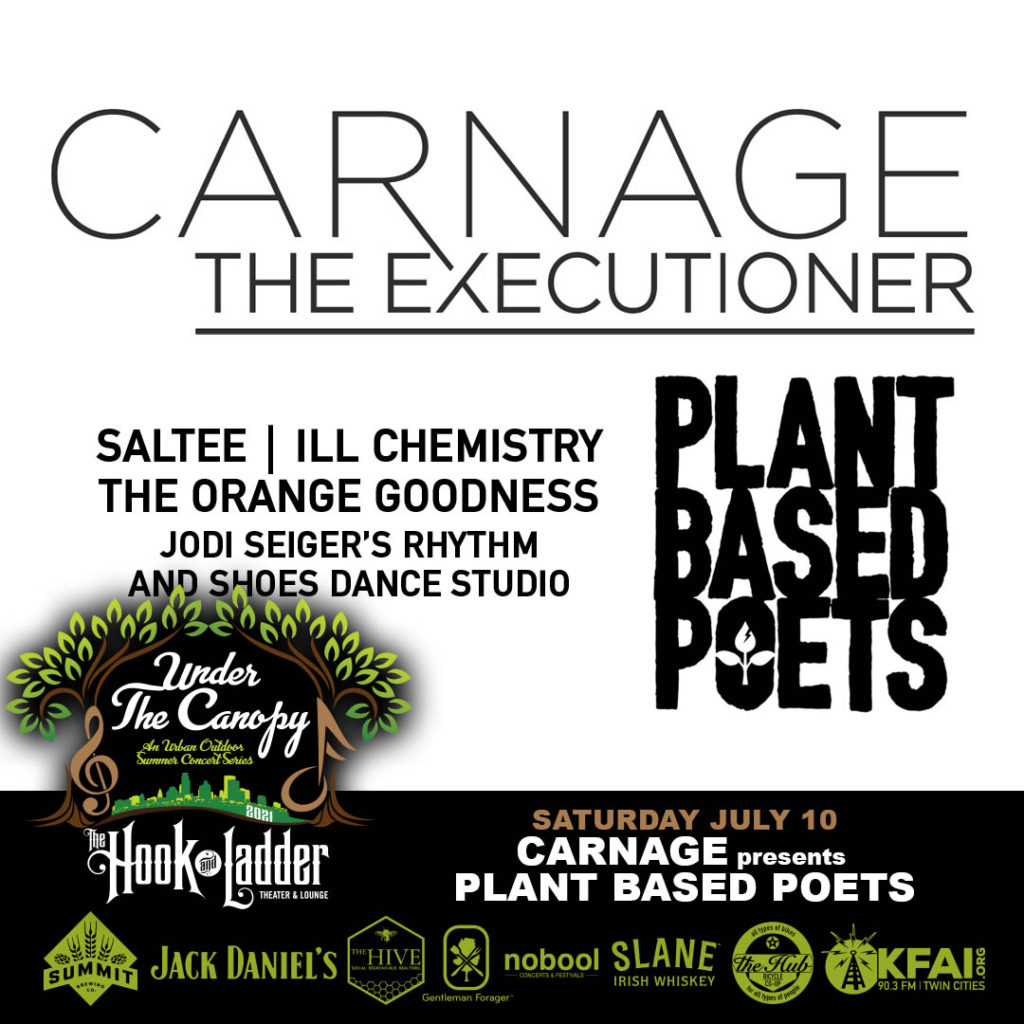 The Plant Based Poets - Carnage The Executioner   Saltee   ill chemistry-featuring Desdamona   The Orange Goodness   Jodi Seiger's Rhythm And Shoes Dance Studio - Under The Canopy at The Hook and Ladder Theater - Saturday, July 10