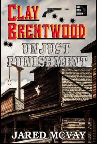 "Jared McVay ""Clay Brentwood: Unjust Punishment"""