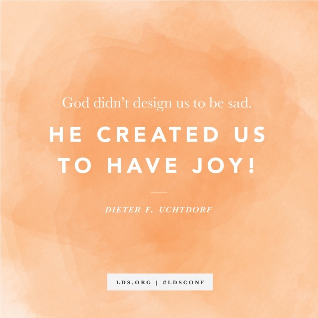 He created us to have joy.