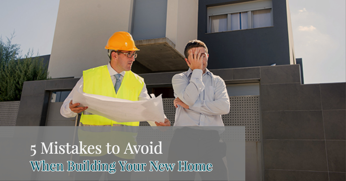 5 mistakes to avoid when building your new home
