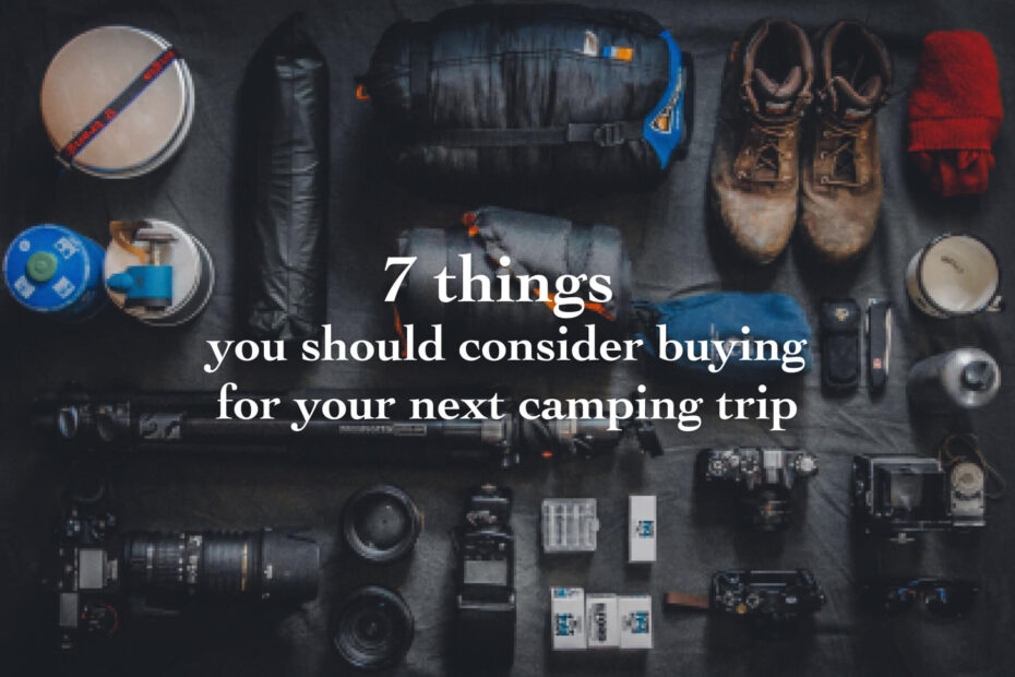7 things you should consider buying for your next camping trip