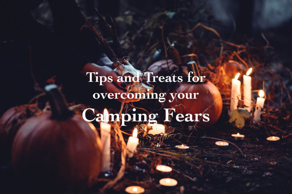 tips and treats for overcoming your camping fears