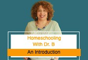 001: Homeschooling with Dr. B: An Introduction