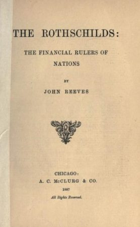 THE ROTHSCHILDS: THE FINANCIAL RULERS OF NATIONS; BY REEVES, JOHN