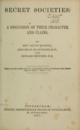Secret societies: a discussion of their character and claims by Macdill, David, 1826-1903; Blanchard, Jonathan