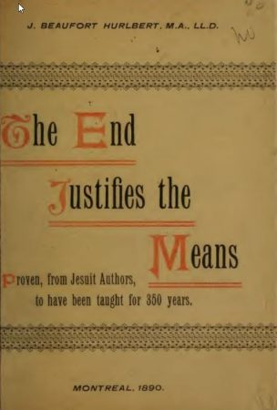 The end justifies the means : proven from Jesuit authors to have been taught for 350 years by Hurlbert, J. Beaufort