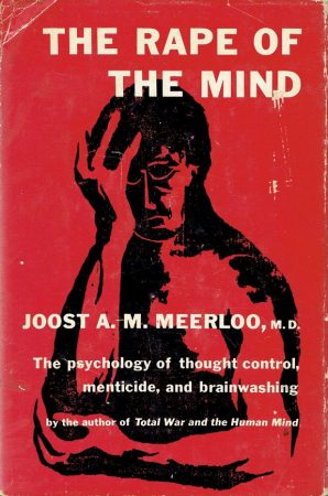 Rape of the Mind - the Psychology of Thought Control - A.M. Meerloo MD