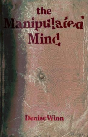 THE MANIPULATED MIND: BRAINWASHING, CONDITIONING AND INDOCTRINATION BY DENISE WINN