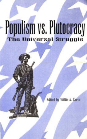 POPULISM VS PLUTOCRACY: THE UNIVERSAL STRUGGLE BY WILLIS ALLISON CARTO (1996)