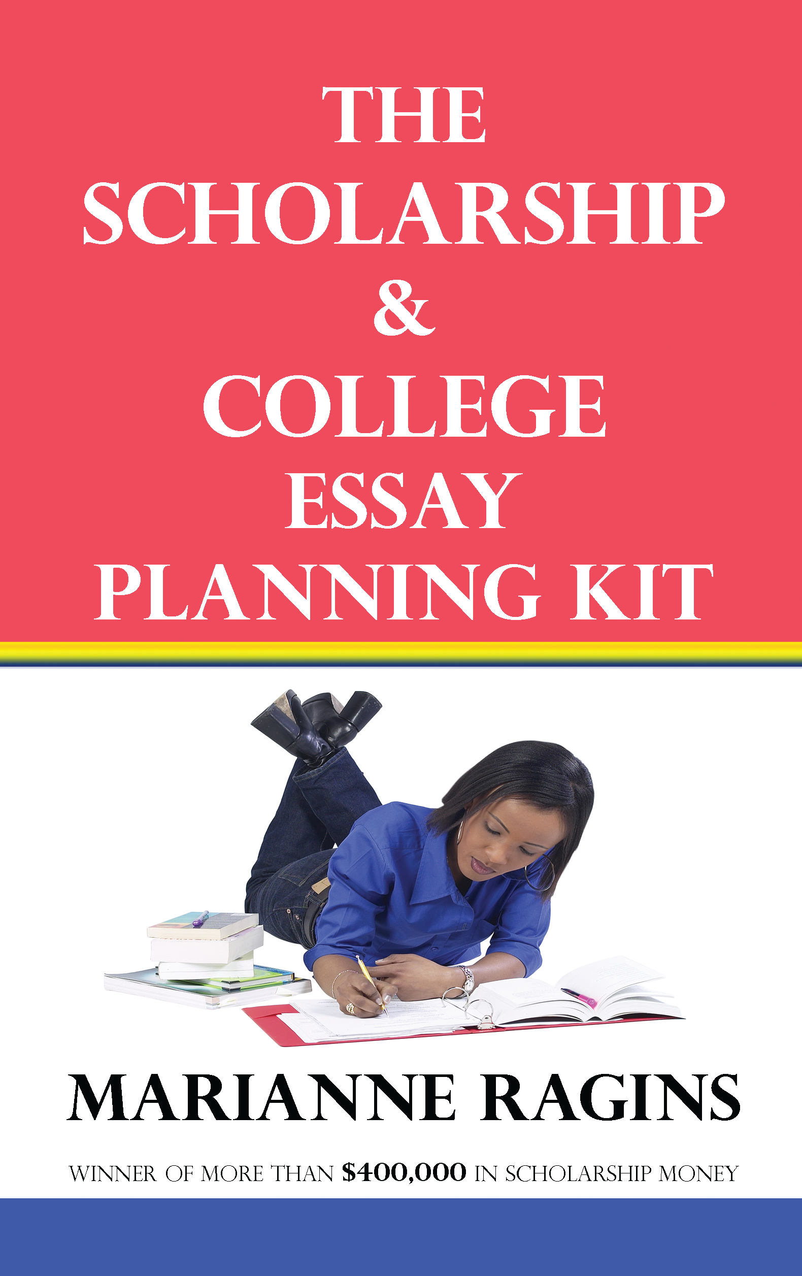The Scholarship & College Essay Planning Kit - Get Help Writing College Essays and Scholarship Essays