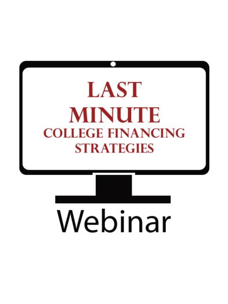 Last Minute College Financing Strategies - On Demand Webinar