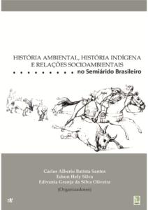 Capa de Livro: História ambiental, história indígena e relações socioambientais no Semiárido Brasileiro