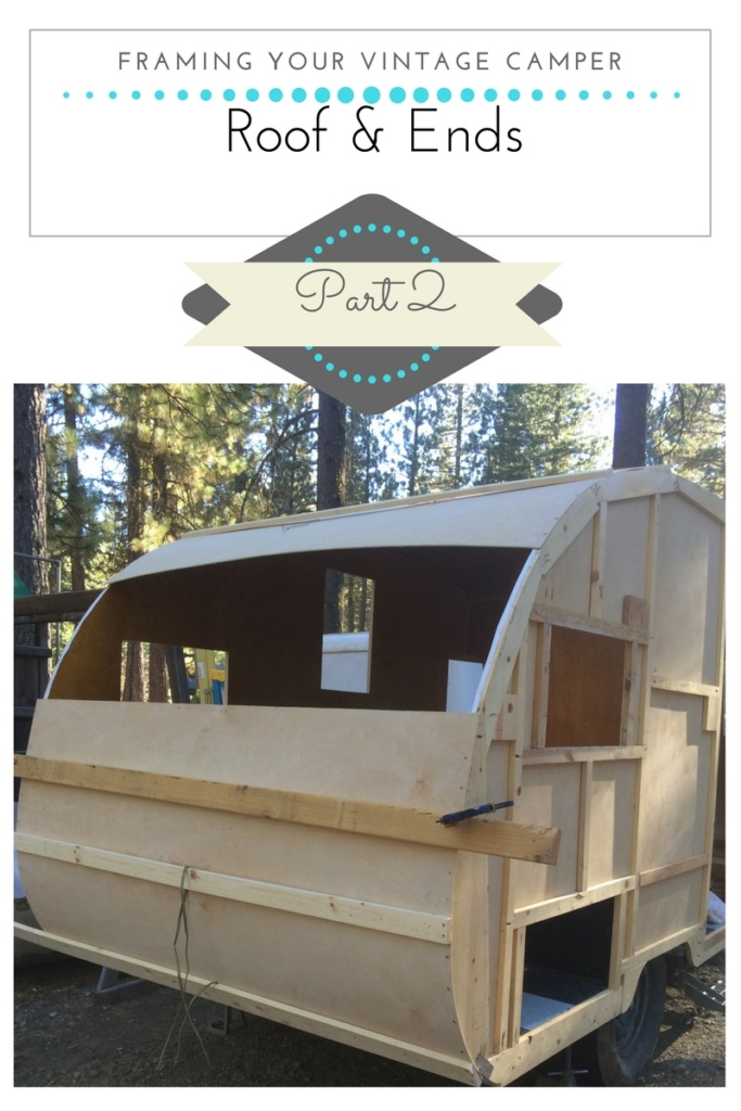 Framing your vintage camper; part II Roof and Ends