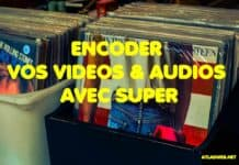 Encoder vos videos & audios avec super