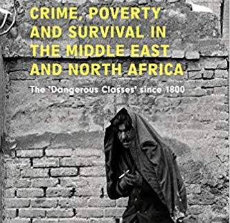 """New Book: """"Crime, Poverty and Survival in the Middle East and North Africa: The 'Dangerous Classes' since 1800,"""" Edited by Dr. Stephanie Cronin, Elahé Omidyar Mir-Djalali Research Fellow, University of Oxford"""