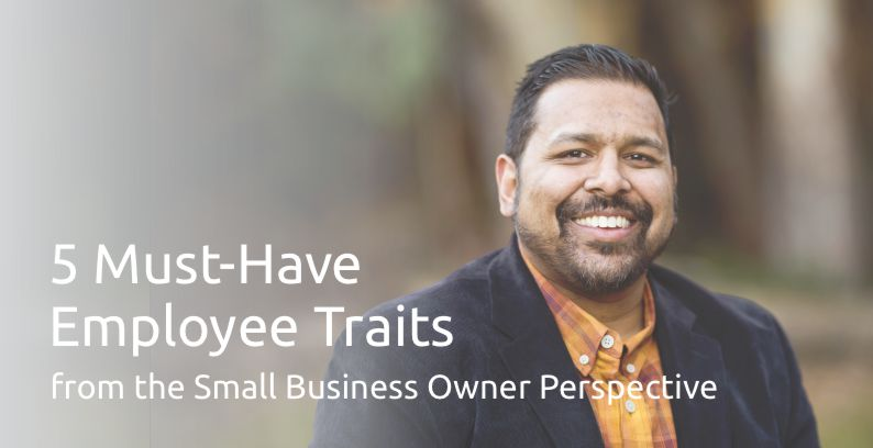 5 Must-Have Employee Traits From The Small Business Owner Perspective
