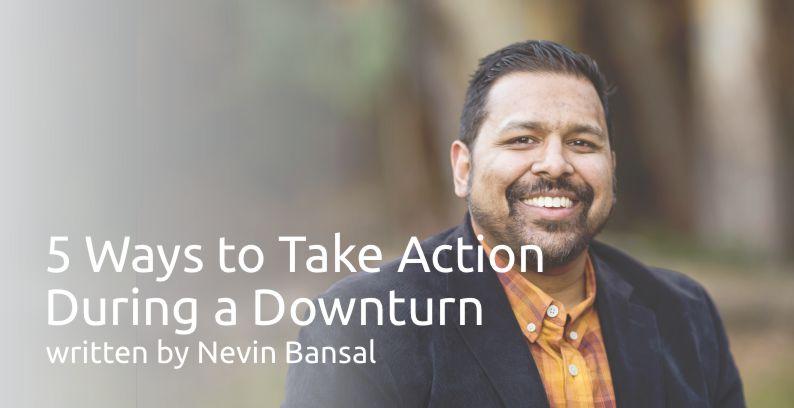 5 Ways To Take Action During A Downturn