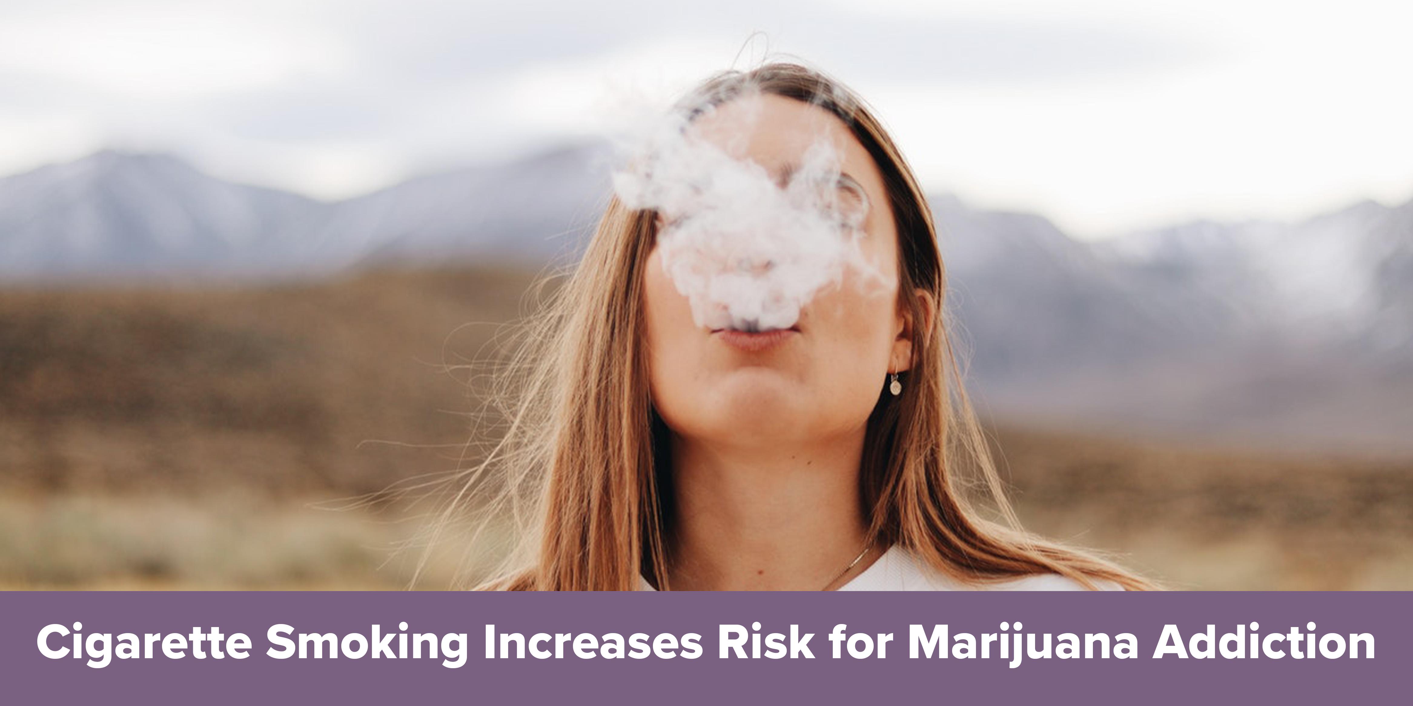 Cigarette Smoking Increases Risk for Marijuana Addiction