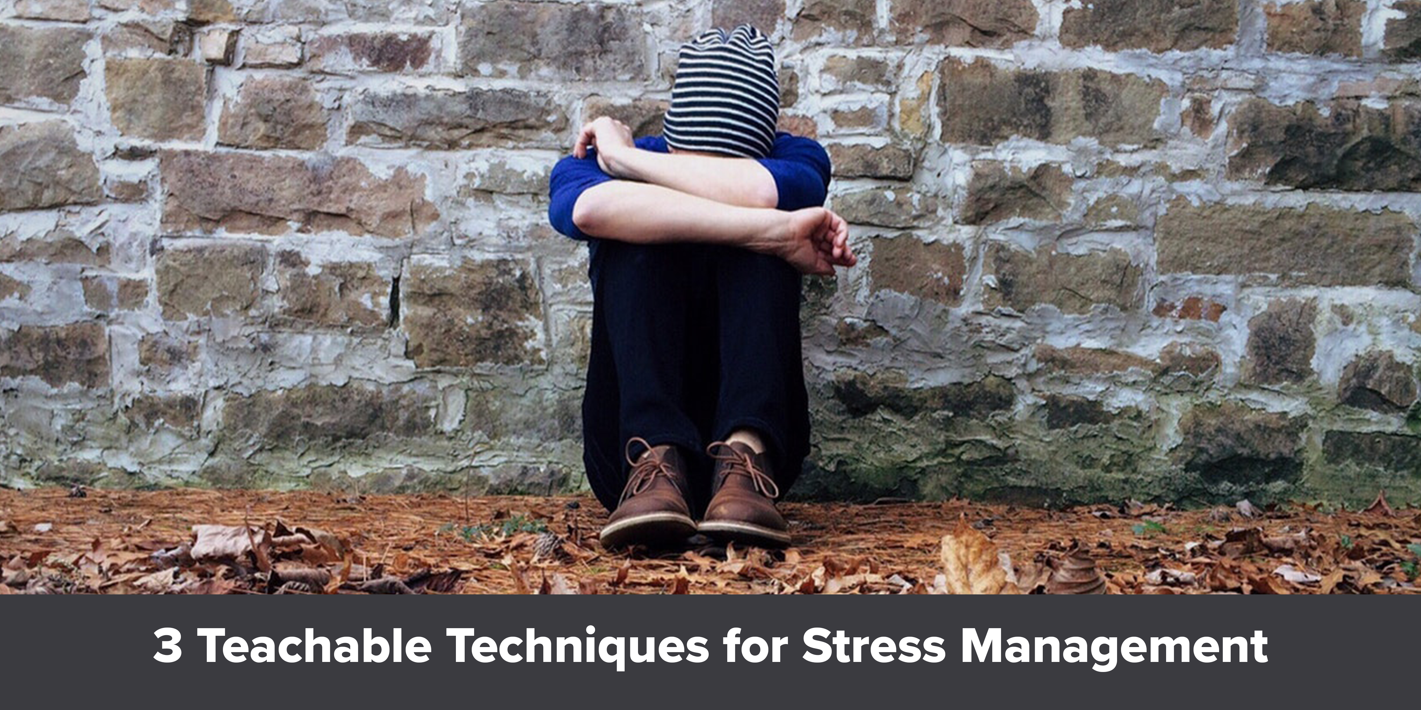 Three Teachable Techniques for Stress Management