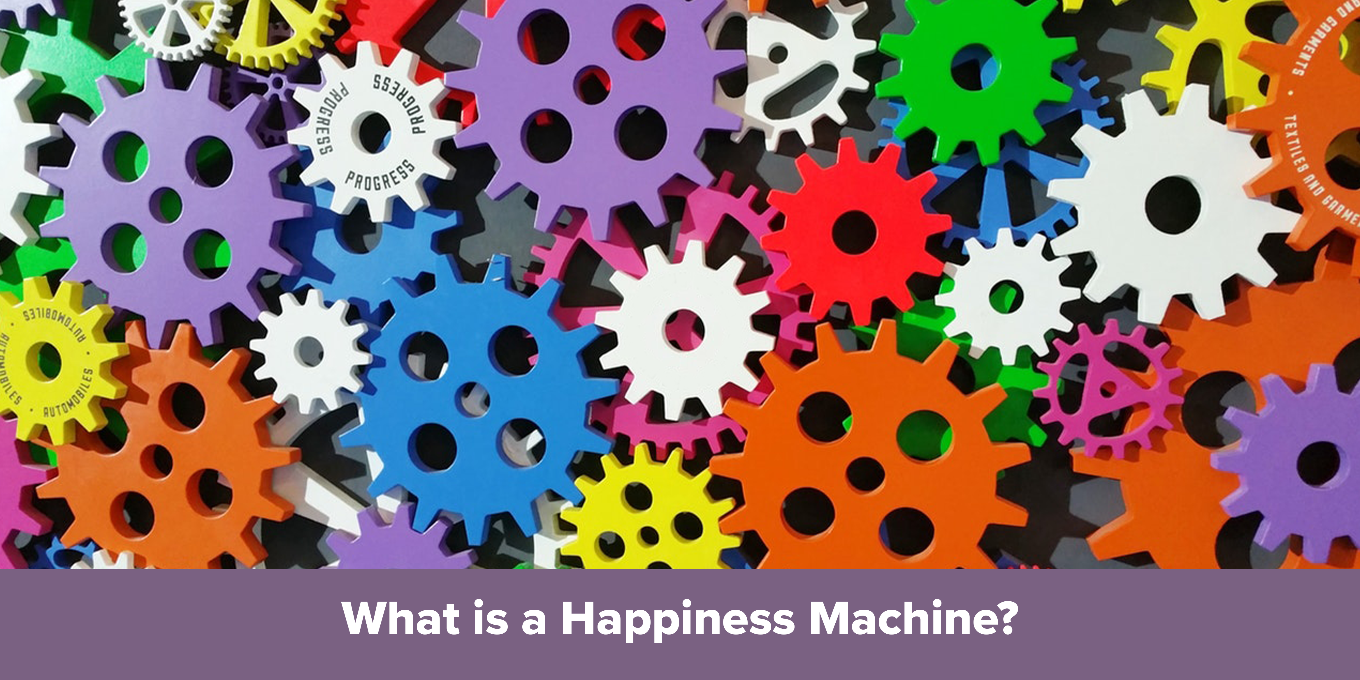 What is a Happiness Machine