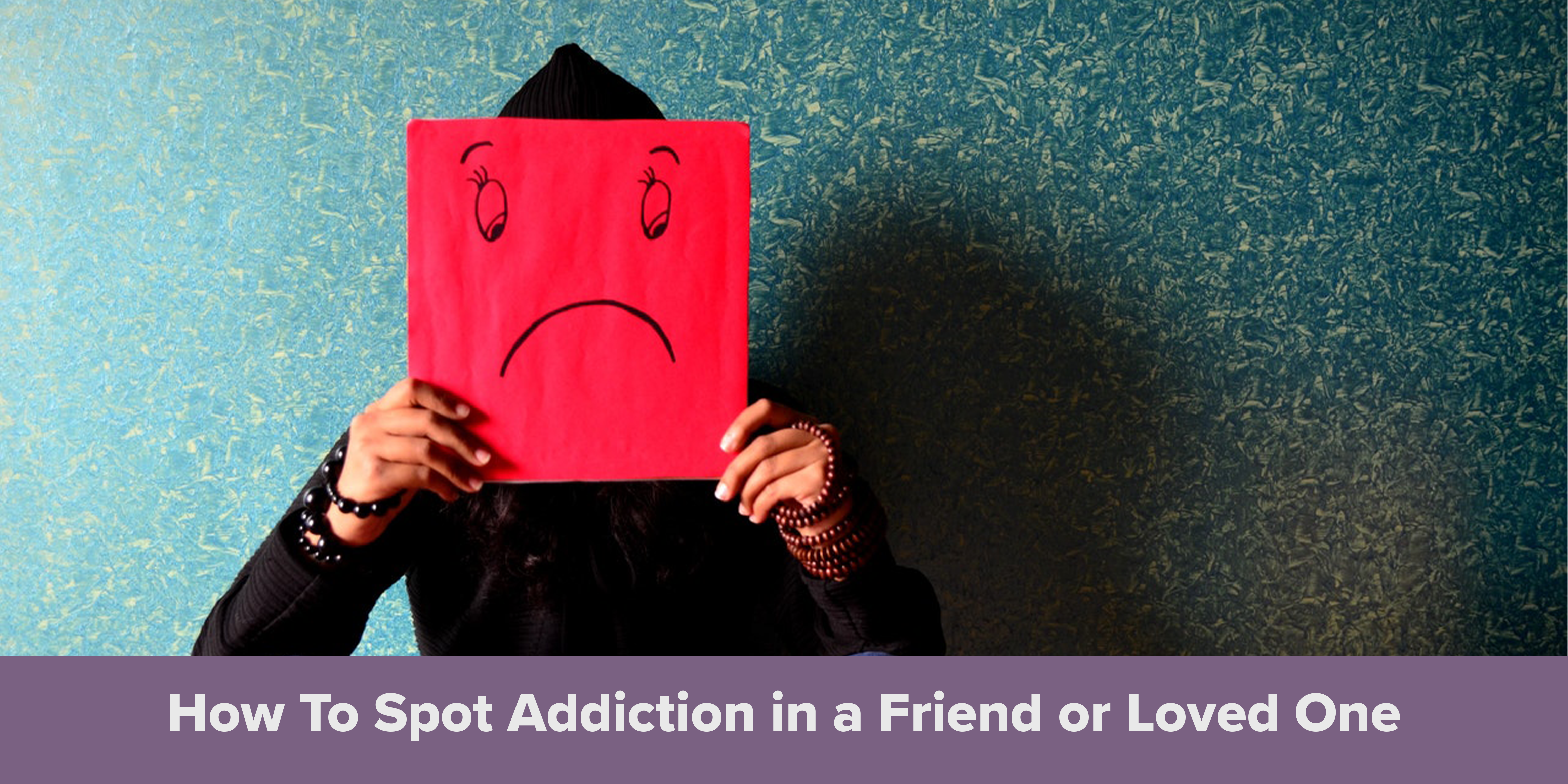 how to spot addiction in a friend or loved one