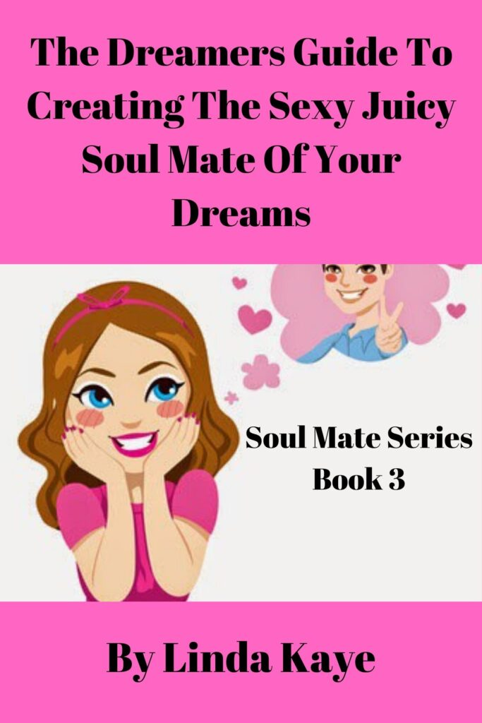 The Dreamers Guide To Creating The Sexy Juicy Soul MAte Of Your Dreams