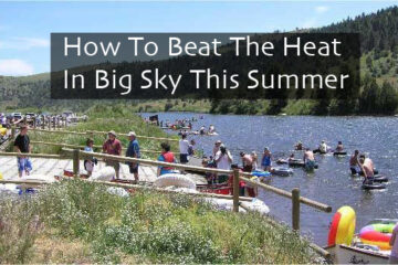 beat the heat this summer in big sky