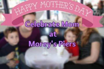 Celebrate Mom at Morey's Piers