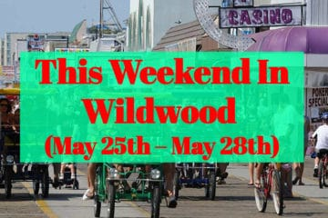This Weekend In Wildwood (May 25th – May 28th)