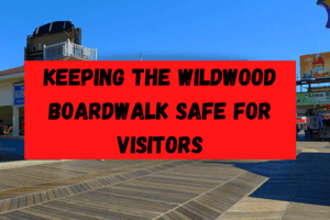 Keeping The Wildwood Boardwalk Safe For Visitors