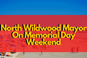 North Wildwood Mayor On Memorial Day Weekend