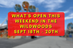 What's Open This Weekend In The Wildwoods Sept 18th – 20th