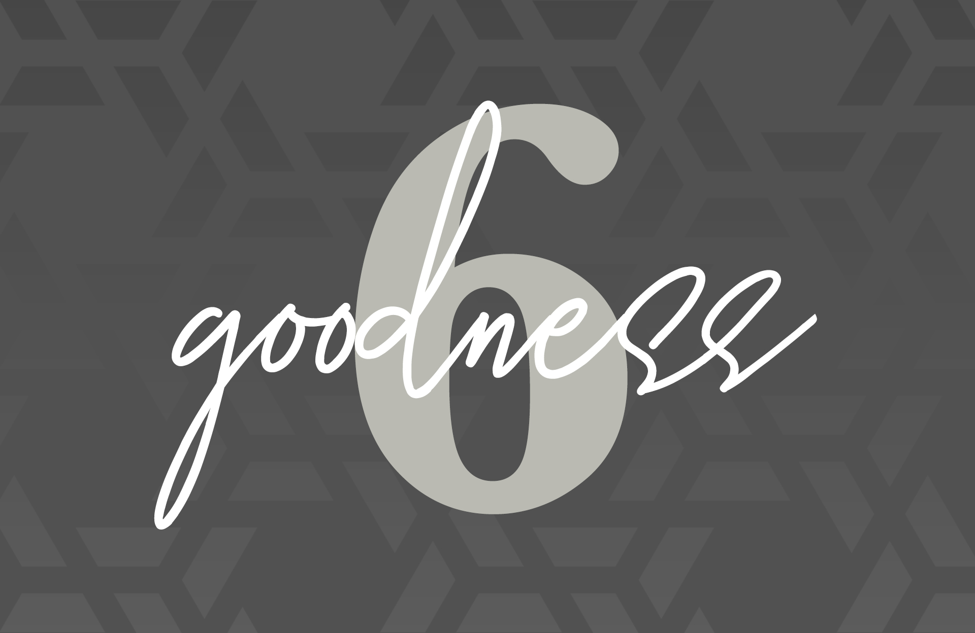 Day Six: Goodness
