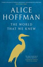 Alice Hoffman The World That We Knew