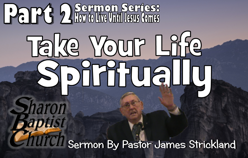 How to Live Until Jesus Comes Series - 2 - Take your Life Spiritually VIDEO