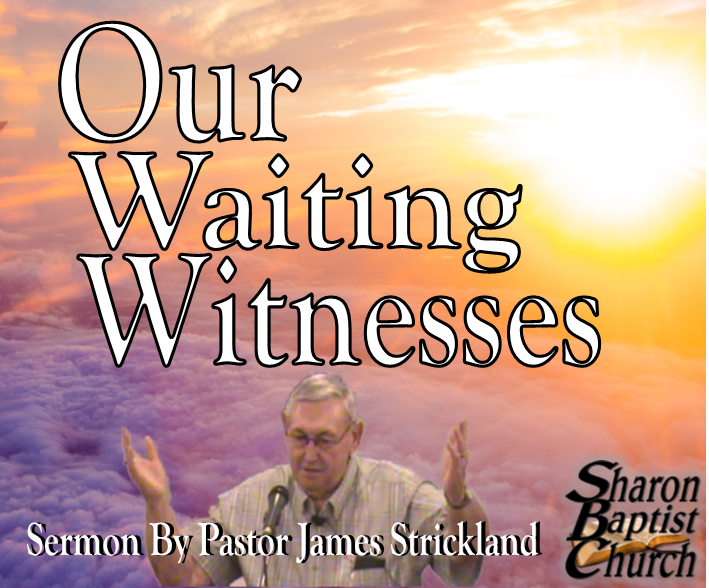 Our Waiting Witnesses VIDEO sermon by James Strickland at Sharon Baptist Concord