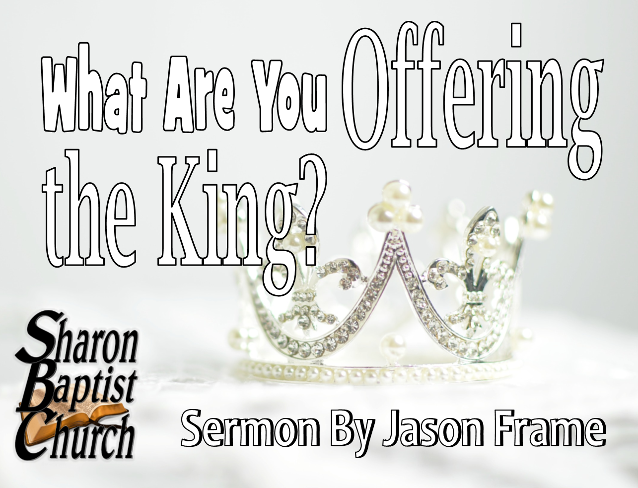 What are you offering the King - sermon by guest Jason Frame 10-16-19