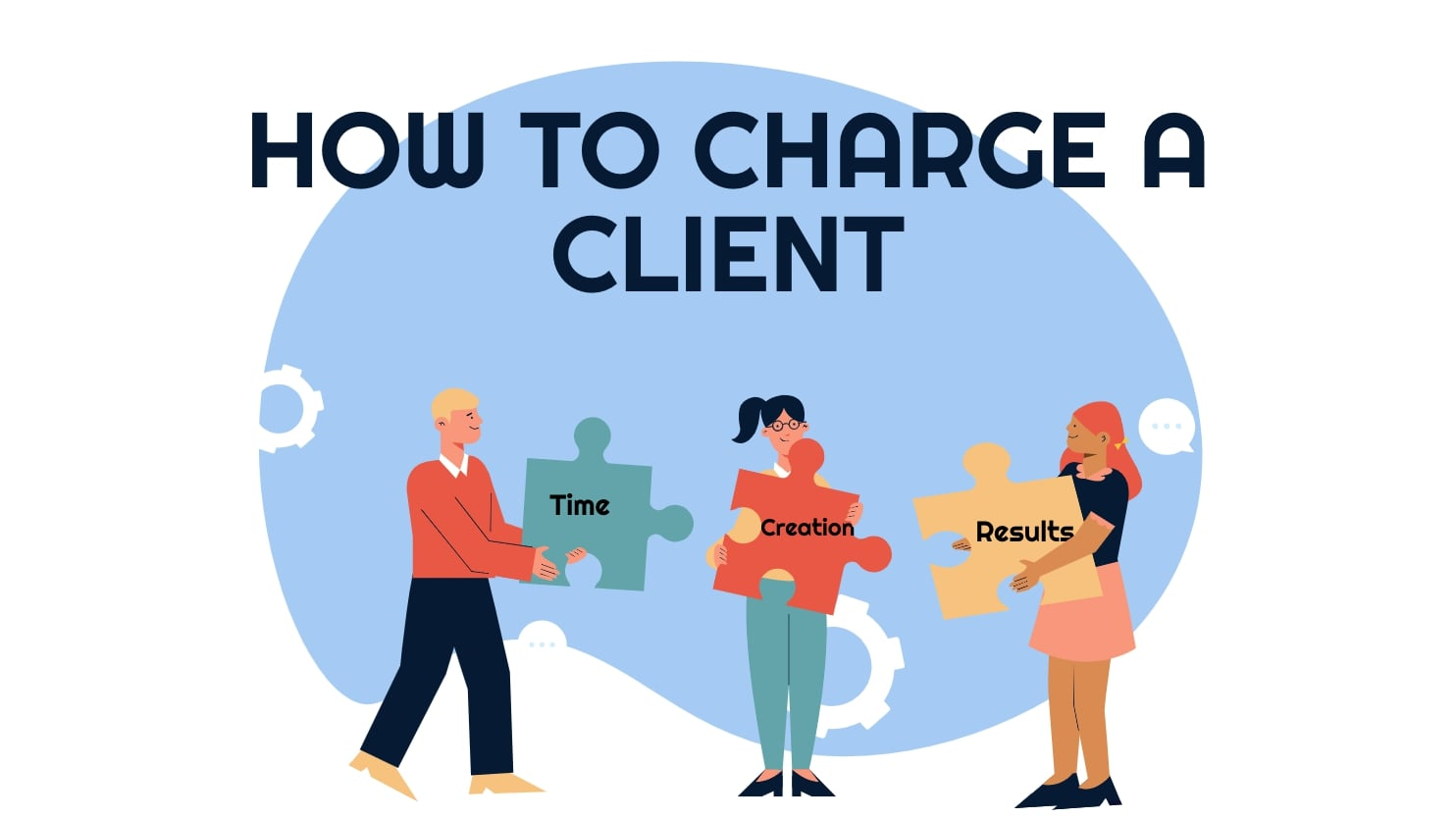How To Charge A Client: Time, Creation, Or Results