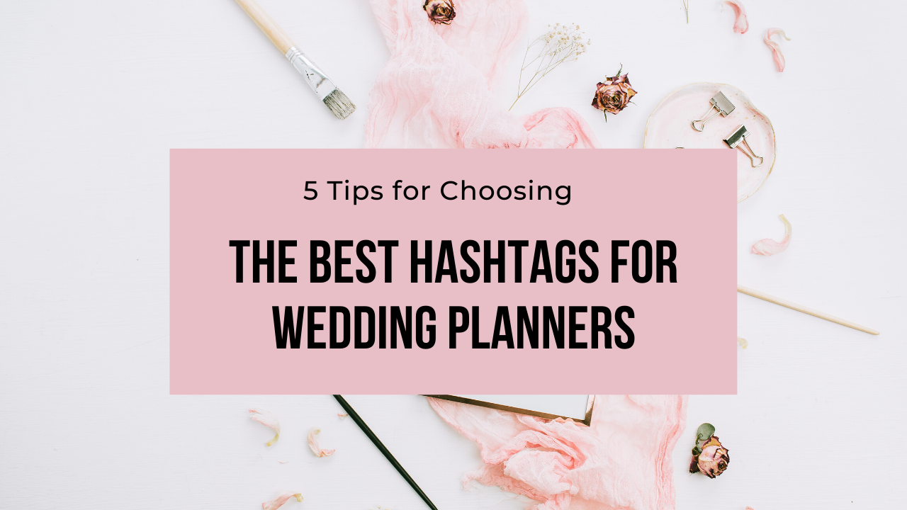 5 tips for choosing the best hashtags for wedding planners