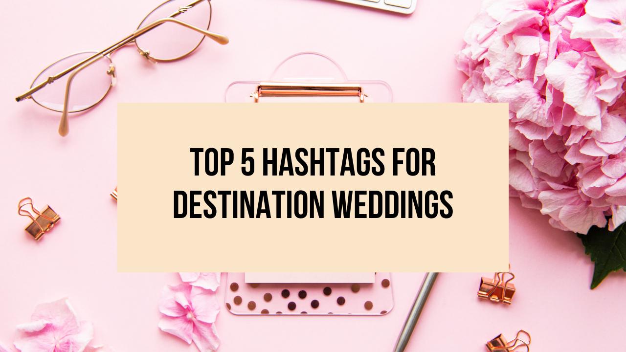 Top 5 Hashtags for Destination Weddings Blog