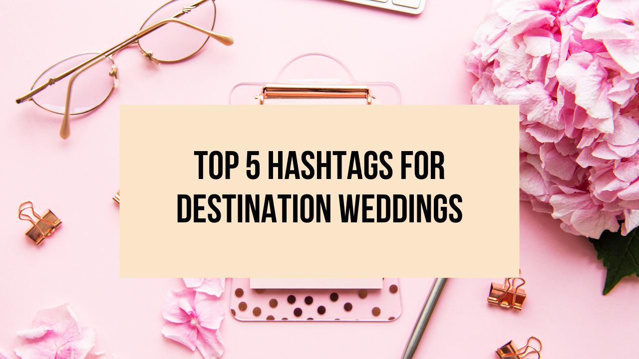 Top 5 Hashtags for Destination Weddings Blog