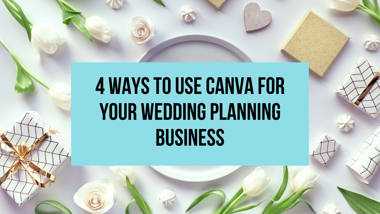 4 Ways to Use Canva for Your Wedding Planning Business